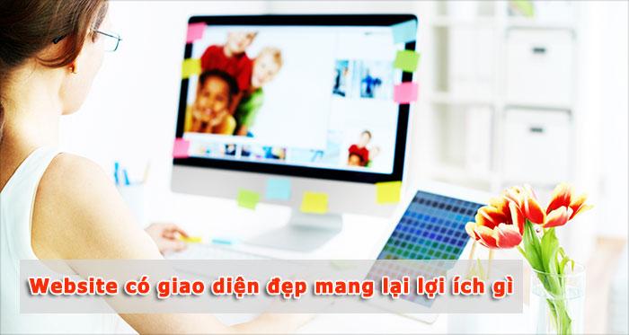 Website có giao diện đẹp mang lại cho doanh nghiệp lợi ích gì?