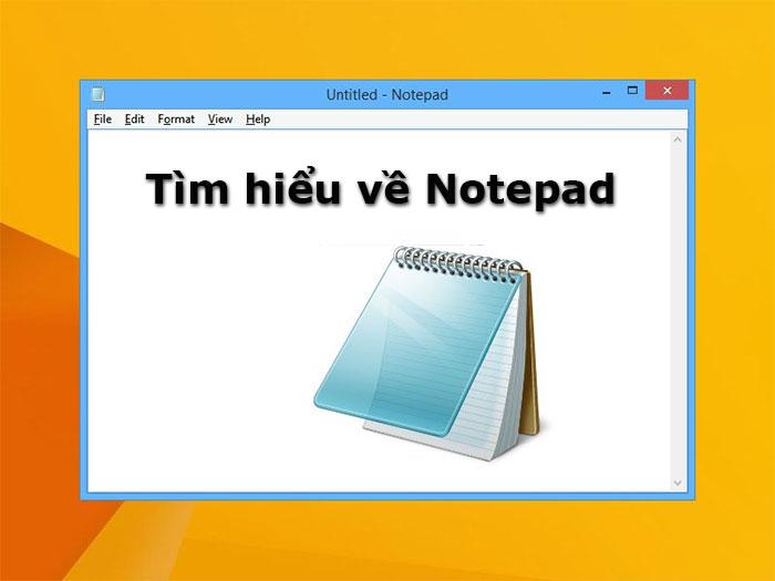 Notepad là gì? Cách sử dụng Notepad