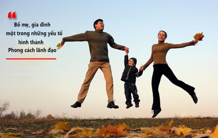 Bố mẹ, gia đình một trong những yếu tố hình thành phong cách lãnh đạo